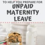 Preparing for maternity leave isn't only about getting ready for the baby. You'll need to ensure you're financially prepared for a new addition as well. Do some pre-baby financial planning to prepare for an unpaid maternity leave by making a baby budget. Click through to find out everything you need to prep for an unpaid maternity leave.